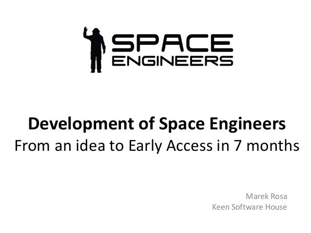 Development of Space Engineers From an idea to Early Access in 7 months Marek Rosa Keen Software House