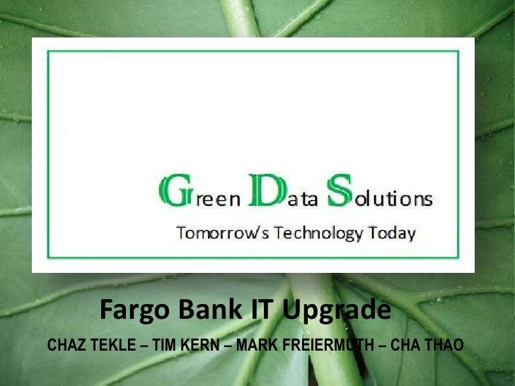CHAZ TEKLE – TIM KERN – MARK FREIERMUTH – CHA THAO<br />Fargo Bank IT Upgrade<br />