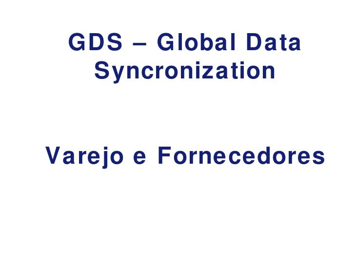 GDS – Global Data Syncronization   Varejo e Fornecedores