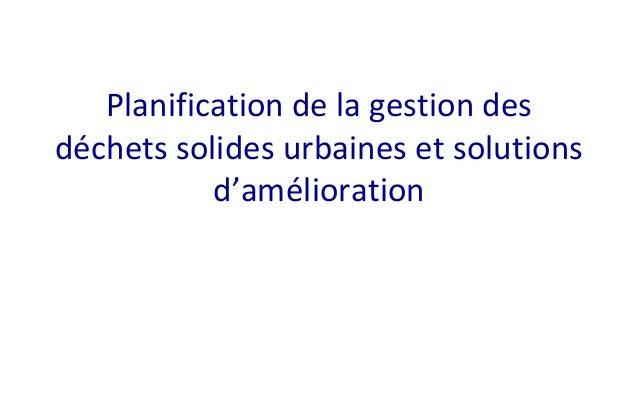 Planification de la gestion des déchets solides urbaines et solutions d'amélioration