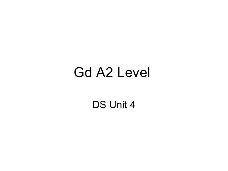 Gd A2 Level  DS Unit 4
