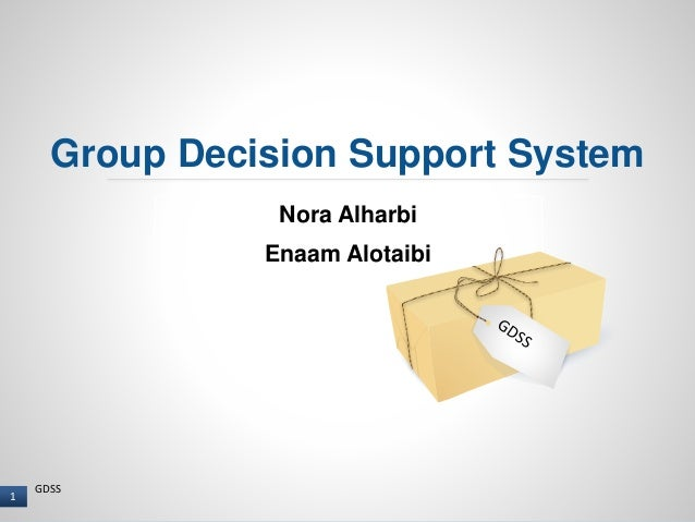 group decision support systems Group decision support system definition gdss are a class of electronic meeting systems,a collabaration tecnology designed to support meetings and group work.