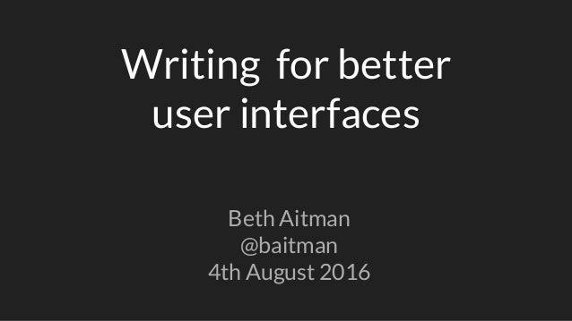 Writing for better user interfaces Beth Aitman @baitman 4th August 2016