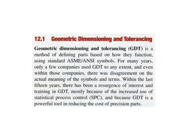 GEOMETRIC DIMENSIONING AND TOLERANCING (GD&T) •Purpose is to describe the engineering intent of parts and assemblies •Uses...