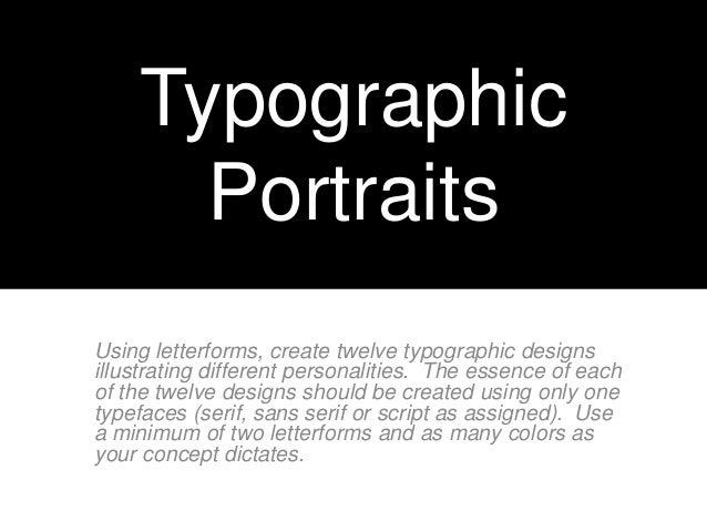 Typographic Portraits Using letterforms, create twelve typographic designs illustrating different personalities. The essen...