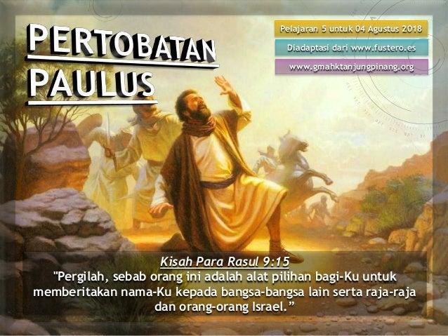 """Kisah Para Rasul 9:15 """"Pergilah, sebab orang ini adalah alat pilihan bagi-Ku untuk memberitakan nama-Ku kepada bangsa-bang..."""