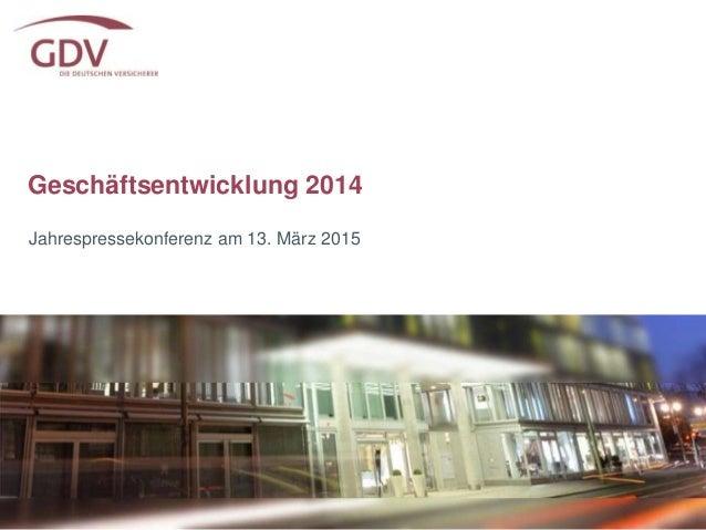 Geschäftsentwicklung 2014 Jahrespressekonferenz am 13. März 2015