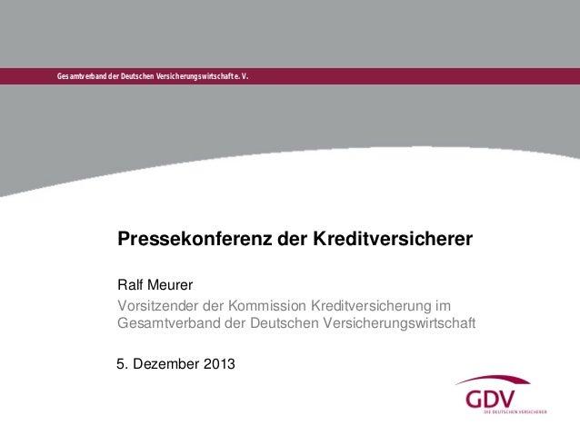 Gesamtverband der Deutschen Versicherungswirtschaft e. V.  Pressekonferenz der Kreditversicherer Ralf Meurer Vorsitzender ...