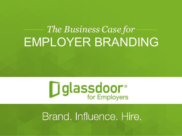 Confidential   and   Proprietary  ©  Glassdoor,   Inc.   2008-­2015 The Business Case for EMPLOYER  BRANDING