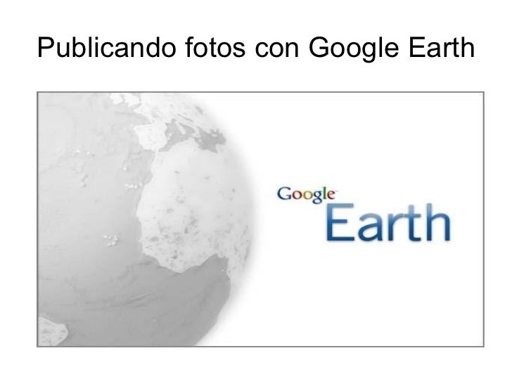 Publicando fotos con Google Earth