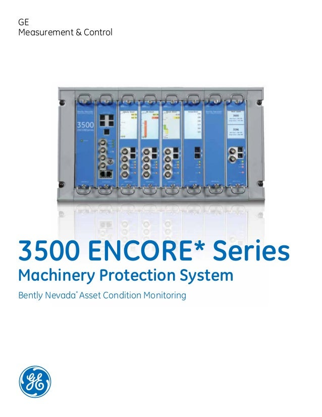 Bently Nevada Asset Condition Monitoring* Machinery Protection System 3500 ENCORE* Series GE Measurement & Control