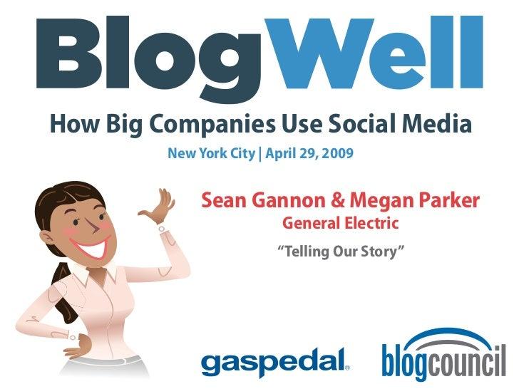 How Big Companies Use Social Media          New York City | April 29, 2009                 Sean Gannon & Megan Parker     ...