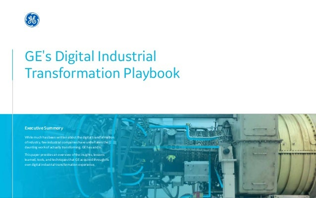 GE's Digital Industrial  Transformation Playbook While much has been written about the digital transformation of ind...