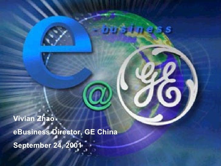 Vivian Zhao eBusiness Director, GE China September 24, 2001