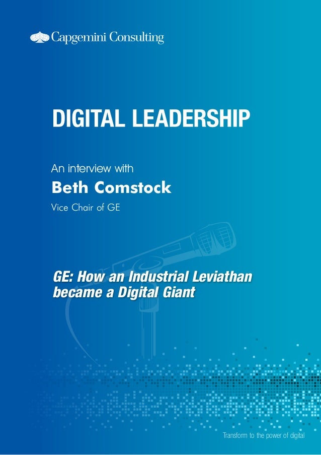 GE: How an Industrial Leviathan became a Digital Giant An interview with Transform to the power of digital Beth Comstock V...