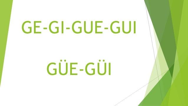 GE-GI-GUE-GUI GÜE-GÜI