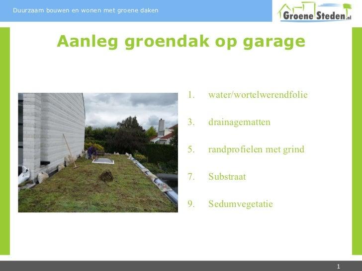 Aanleg groendak op garage <ul><li>water/wortelwerendfolie </li></ul><ul><li>drainagematten </li></ul><ul><li>randprofielen...