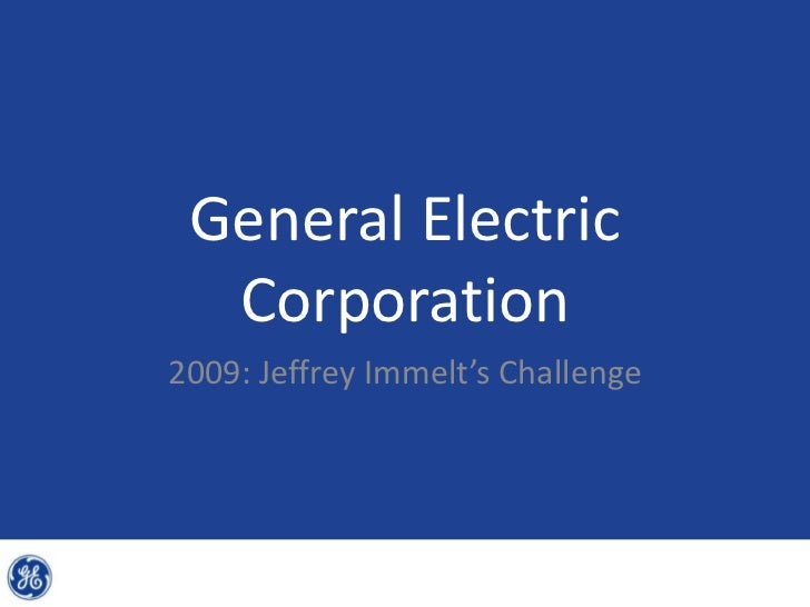 General Electric  Corporation2009: Jeffrey Immelt's Challenge