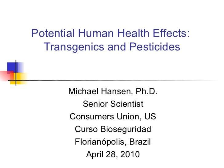Potential Human Health Effects:  Transgenics and Pesticides Michael Hansen, Ph.D. Senior Scientist Consumers Union, US Cur...
