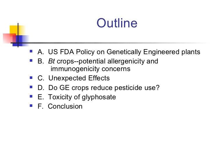 Outline <ul><li>A.  US FDA Policy on Genetically Engineered plants </li></ul><ul><li>B.  Bt  crops--potential allergenicit...