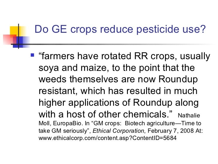 """Do GE crops reduce pesticide use? <ul><li>"""" farmers have rotated RR crops, usually soya and maize, to the point that the w..."""