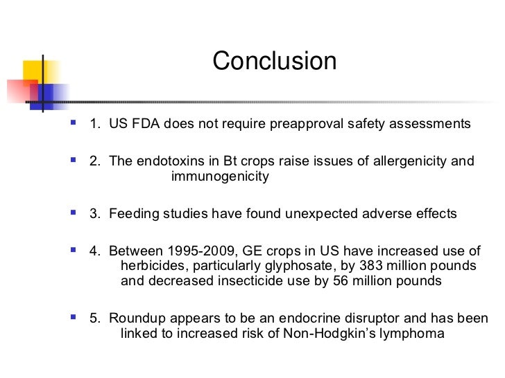 Conclusion   <ul><li>1.  US FDA does not require preapproval safety assessments </li></ul><ul><li>2.  The endotoxins in Bt...