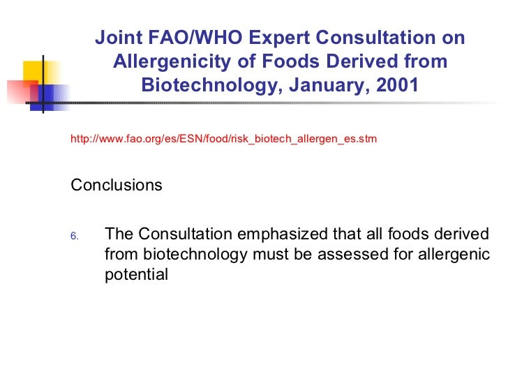 Joint FAO/WHO Expert Consultation on Allergenicity of Foods Derived from Biotechnology, January, 2001 <ul><li>http://www.f...