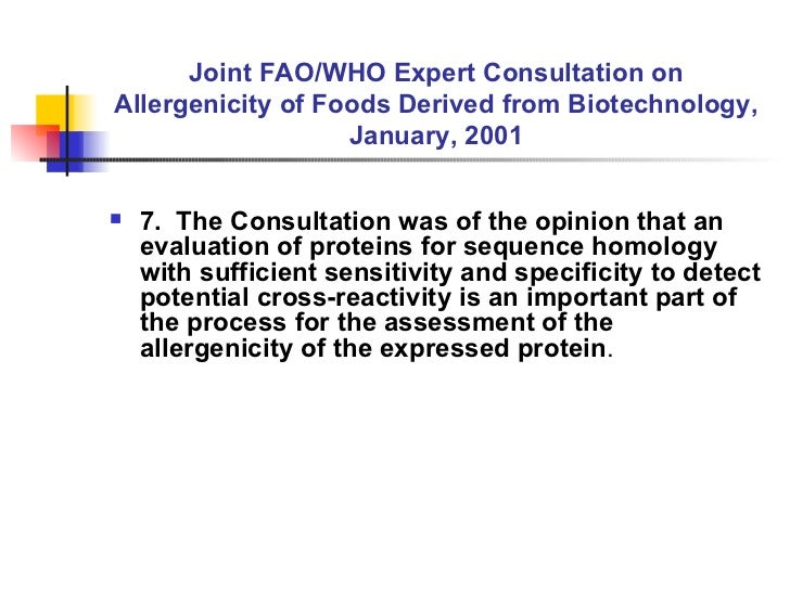 Joint FAO/WHO Expert Consultation on Allergenicity of Foods Derived from Biotechnology, January, 2001 <ul><li>7.  The Cons...