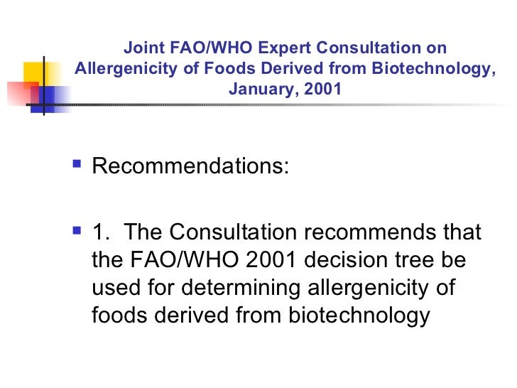 Joint FAO/WHO Expert Consultation on Allergenicity of Foods Derived from Biotechnology, January, 2001 <ul><li>Recommendati...