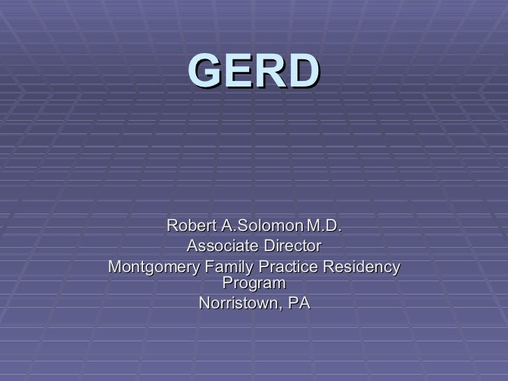 Hard Core CME GERD Robert A.Solomon M.D. Associate Director Montgomery Family Practice Residency Program Norristown, PA