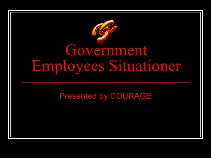 Government Employees Situationer Presented by COURAGE