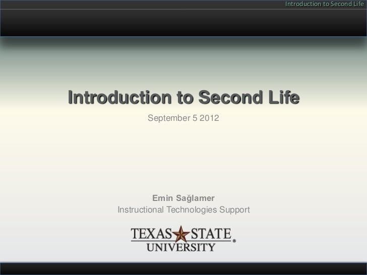 Introduction to Second LifeIntroduction to Second Life            September 5 2012               Emin Sağlamer     Instruc...