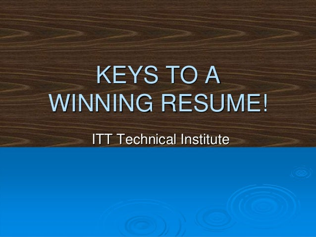 KEYS TO A WINNING RESUME! ITT Technical Institute