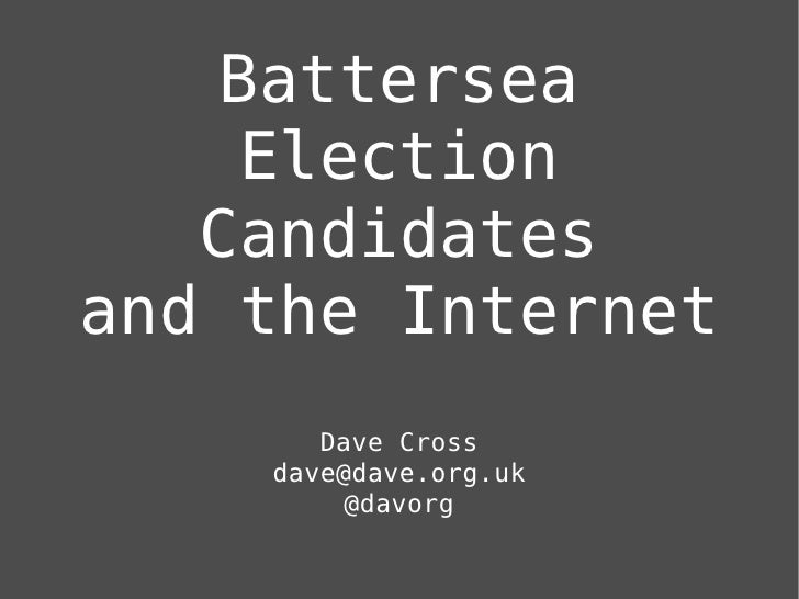Battersea     Election    Candidates and the Internet        Dave Cross     dave@dave.org.uk         @davorg