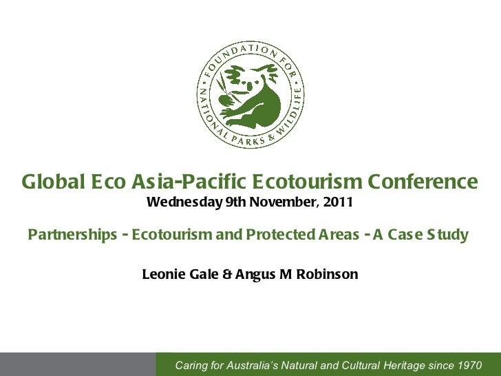 Global Eco Asia-Pacific Ecotourism Conference Wednesday 9th November, 2011 Partnerships - Ecotourism and Protected Areas -...