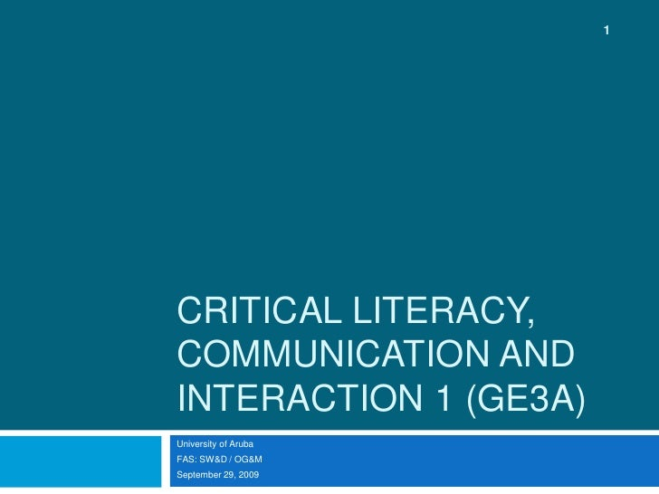 Critical Literacy, Communication and Interaction 1 (GE3A)<br />University of Aruba<br />FAS: SW&D / OG&M<br />September 29...