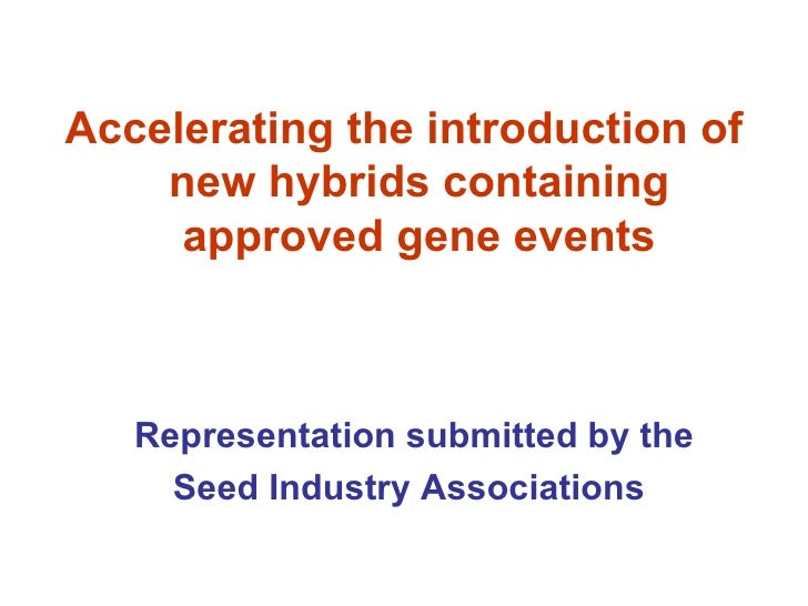 Accelerating the introduction of    new hybrids containing     approved gene events   Representation submitted by the     ...