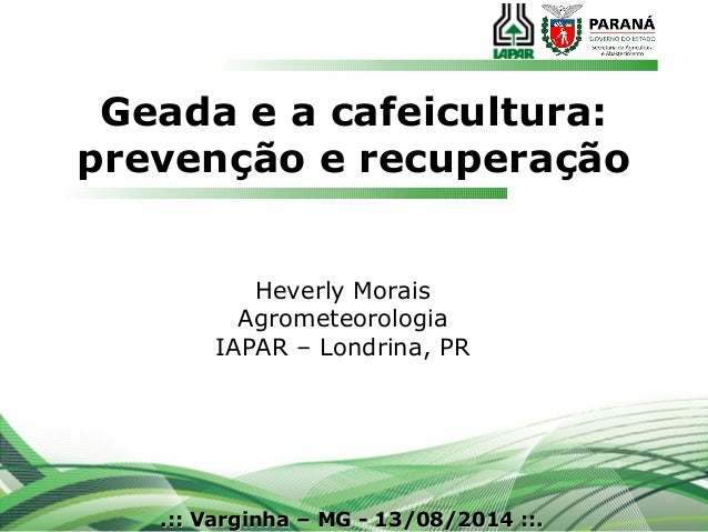 Geada e a cafeicultura: prevenção e recuperação .:: Varginha – MG - 13/08/2014 ::..:: Varginha – MG - 13/08/2014 ::. Hever...