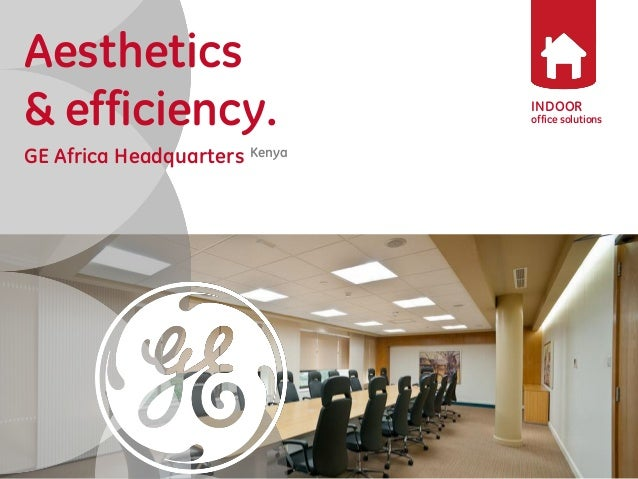 INDOOR  office solutions  Aesthetics  & efficiency.  GE Africa Headquarters Kenya