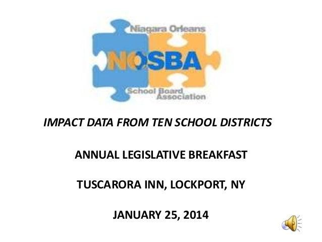 IMPACT DATA FROM TEN SCHOOL DISTRICTS ANNUAL LEGISLATIVE BREAKFAST TUSCARORA INN, LOCKPORT, NY JANUARY 25, 2014