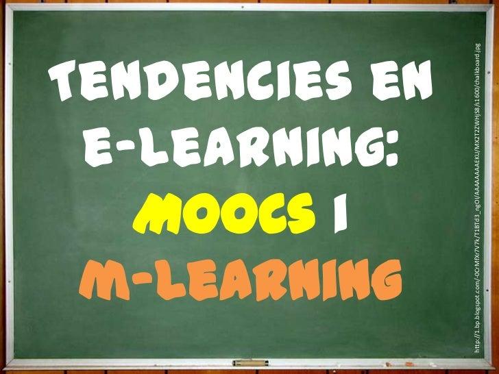 MOOCs i              e-learning:              m-Learning             Tendencies enhttp://1.bp.blogspot.com/-0CrMfXr7V7k/T1...