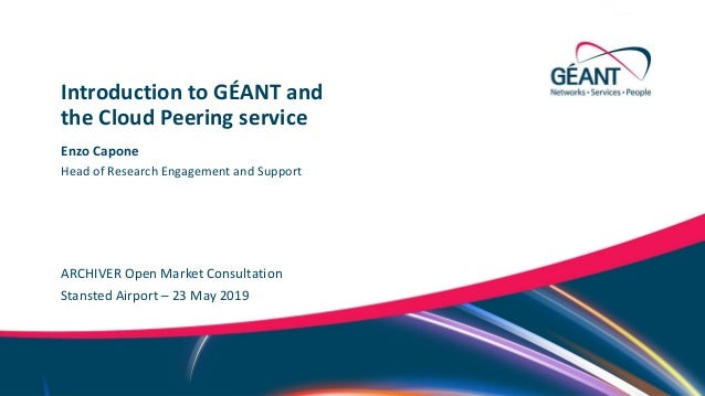 Networks ∙ Services ∙ People www.geant.orgNetworks ∙ Services ∙ People www.geant.org Enzo Capone ARCHIVER Open Market Cons...