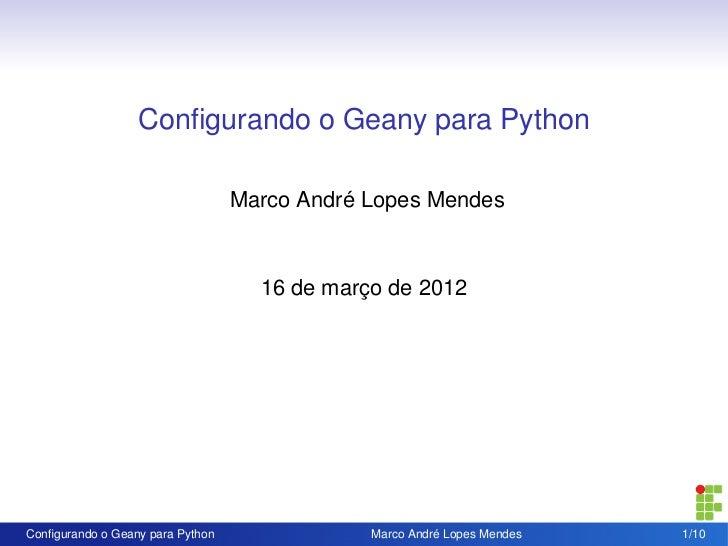 Configurando o Geany para Python                                  Marco André Lopes Mendes                                 ...