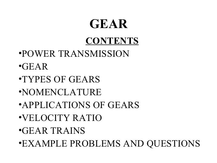 GEAR             CONTENTS•POWER TRANSMISSION•GEAR•TYPES OF GEARS•NOMENCLATURE•APPLICATIONS OF GEARS•VELOCITY RATIO•GEAR TR...