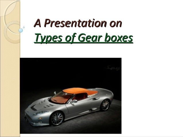 A Presentation onTypes of Gear boxes