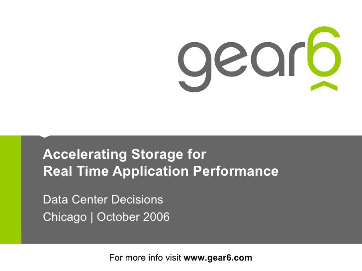 Accelerating Storage for Real Time Application Performance Data Center Decisions Chicago | October 2006 For more info visi...