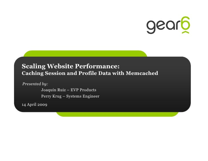 Scaling Website Performance: Caching Session and Profile Data with Memcached Presented by:          Joaquín Ruiz – EVP Pro...