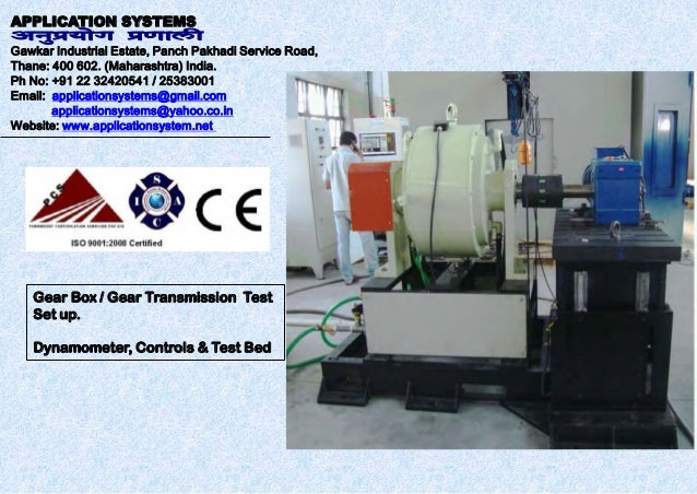 Gear Box / Gear Transmission Test Set up. Dynamometer, Controls & Test Bed APPLICATION SYSTEMS Gawkar Industrial Estate, P...