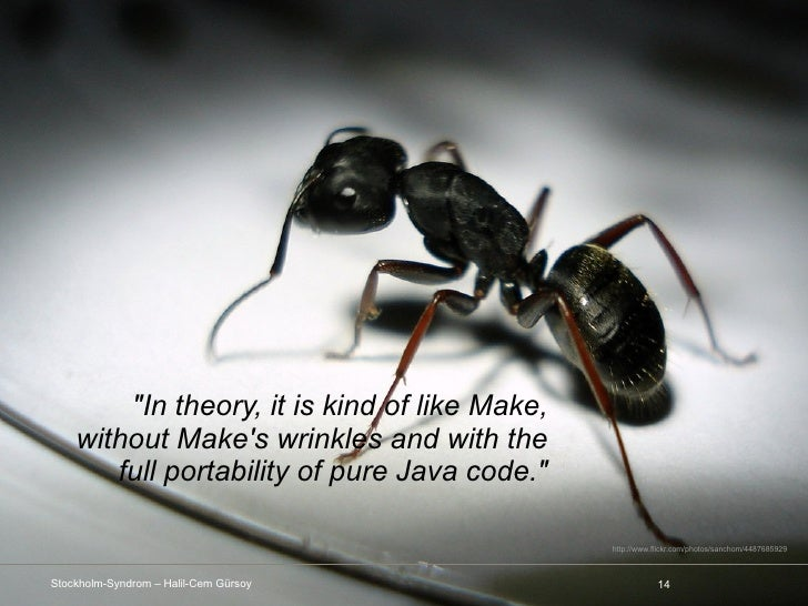 """""""In theory, it is kind of like Make,    without Makes wrinkles and with the       full portability of pure Java code.""""    ..."""