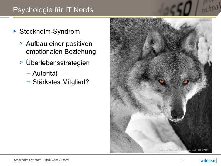 Psychologie für IT Nerds►   Stockholm-Syndrom    > Aufbau einer positiven       emotionalen Beziehung    > Überlebensstrat...